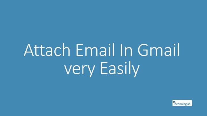 attach email in gmail very easily n.