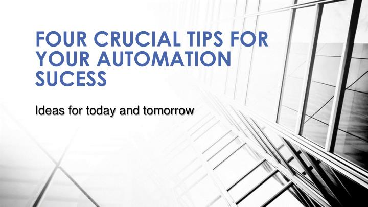 four crucial tips for your automation sucess n.