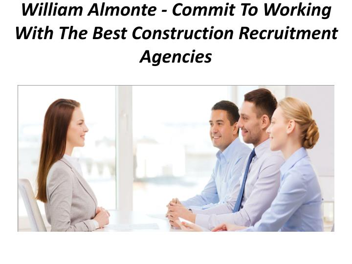 william almonte commit to working with the best construction recruitment agencies n.