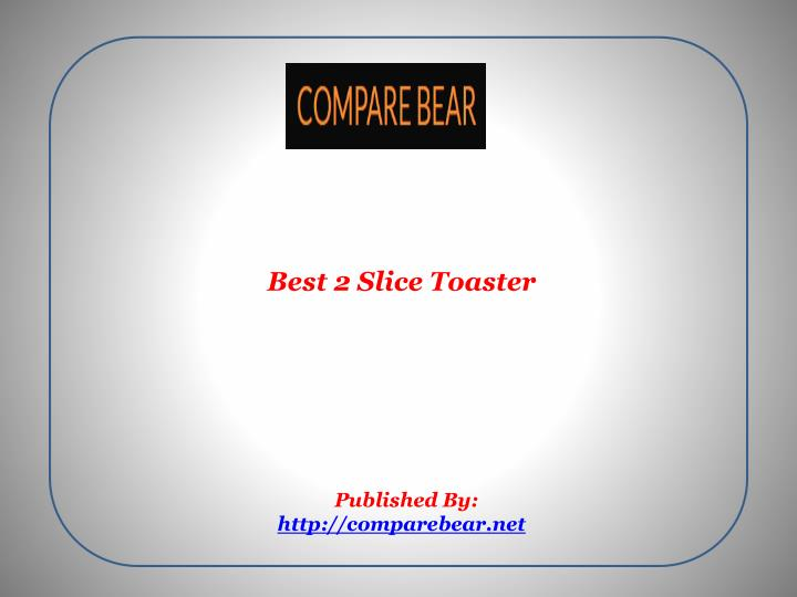 best 2 slice toaster published by http comparebear net n.