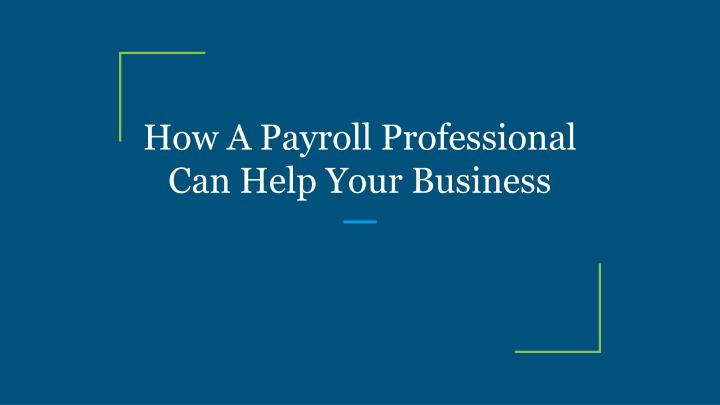 how a payroll professional can help your business n.