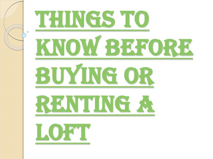 things to know before buying or renting a loft n.
