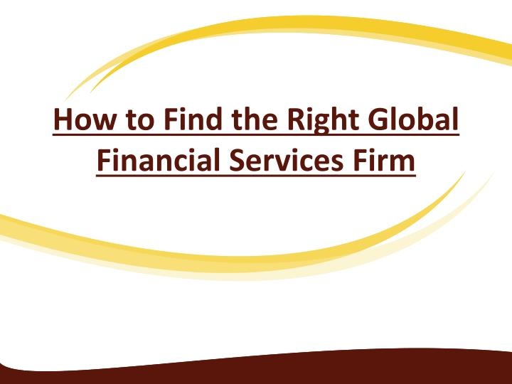 how to find the right global financial services firm n.