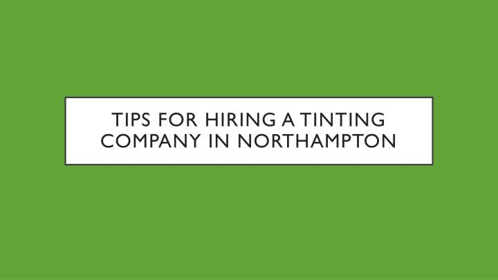 tips for hiring a tinting company in northampton n.