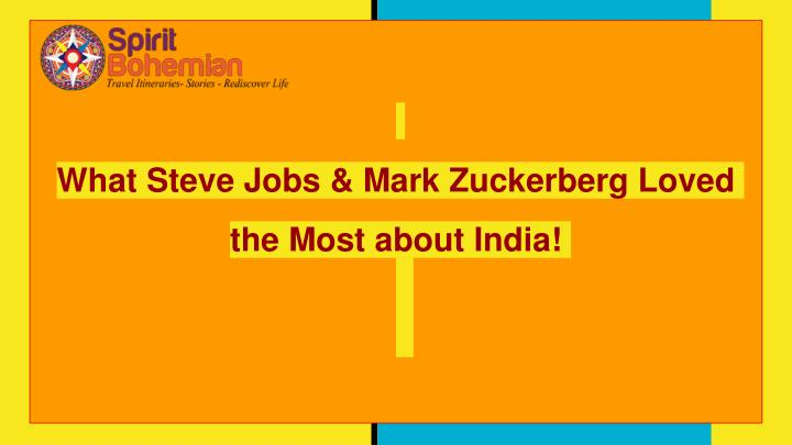 what steve jobs mark zuckerberg loved the most about india n.