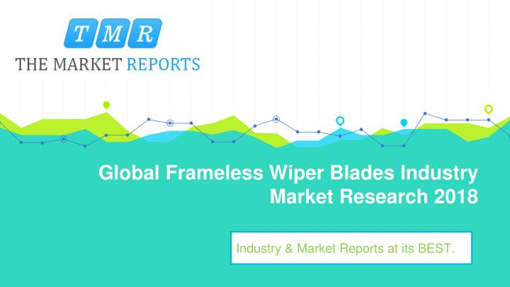 global frameless wiper blades industry market research 2018 n.