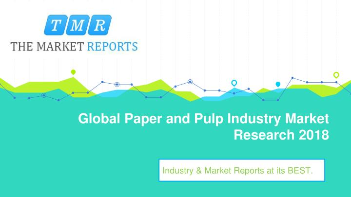 global paper and pulp industry market research 2018 n.