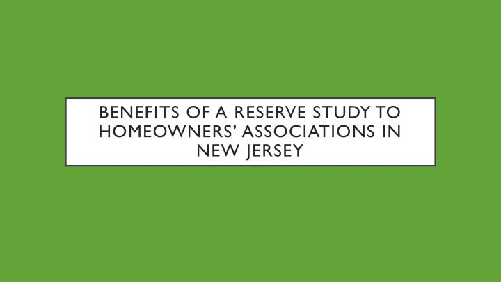 benefits of a reserve study to homeowners associations in new jersey n.