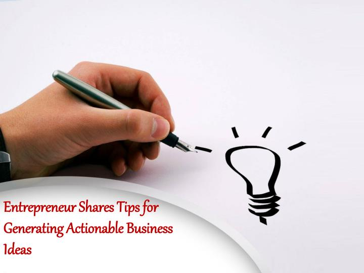 entrepreneur shares tips for generating actionable business ideas n.