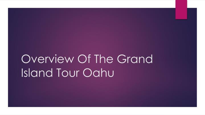 overview of the grand island tour oahu n.