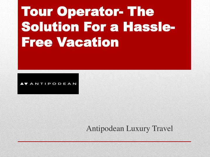 tour operator the solution for a hassle free vacation n.