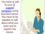 you have to talk to your it support company using