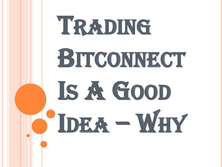 trading bitconnect is a good idea why n.