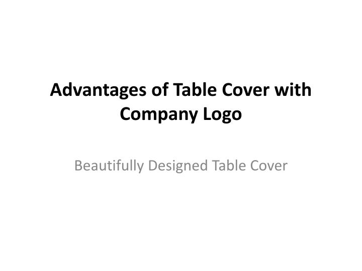 advantages of table cover with company logo n.