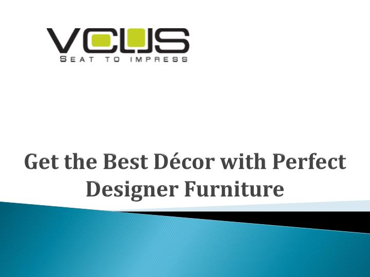 get the best d cor with perfect designer furniture n.