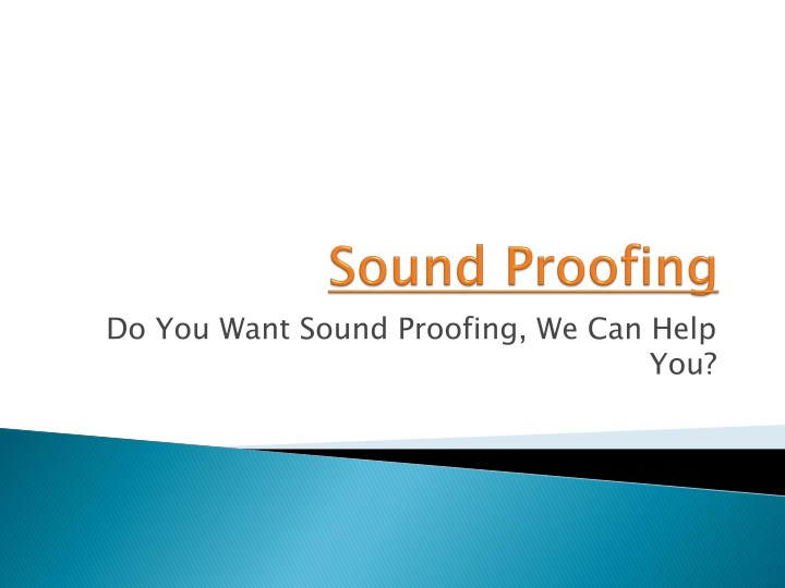 do you want sound proofing we can help n.