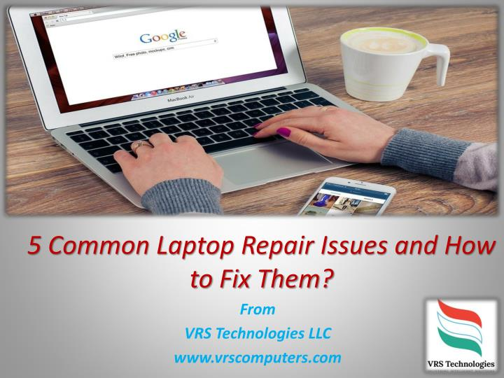 5 common laptop repair issues and how to fix them n.