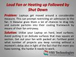 loud fan or heating up followed by shut d own