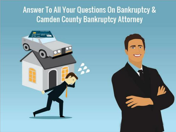 answer to all your questions on bankruptcy camden county bankruptcy attorney n.