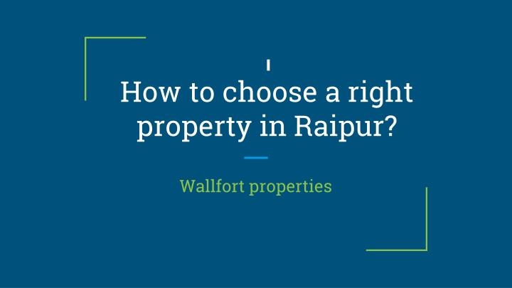 how to choose a right property in raipur n.