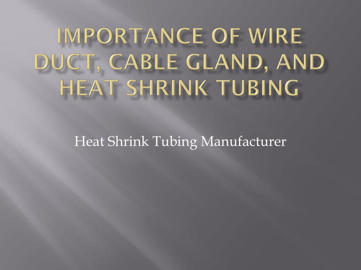 importance of wire duct cable gland and heat shrink tubing n.