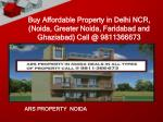 buy affordable property in delhi ncr noida greater noida faridabad and ghaziabad call @ 9811366673