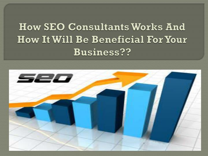 how seo consultants works and how it will be beneficial for your business n.
