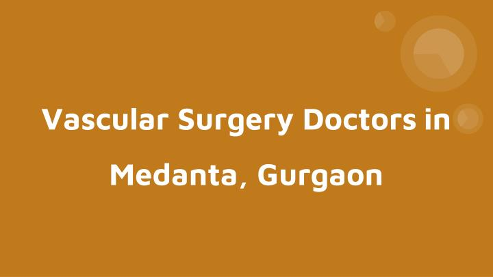 vascular surgery doctors in medanta gurgaon n.
