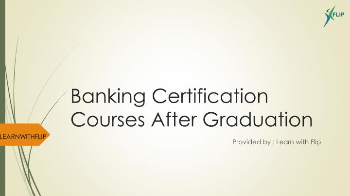 banking certification courses after graduation n.