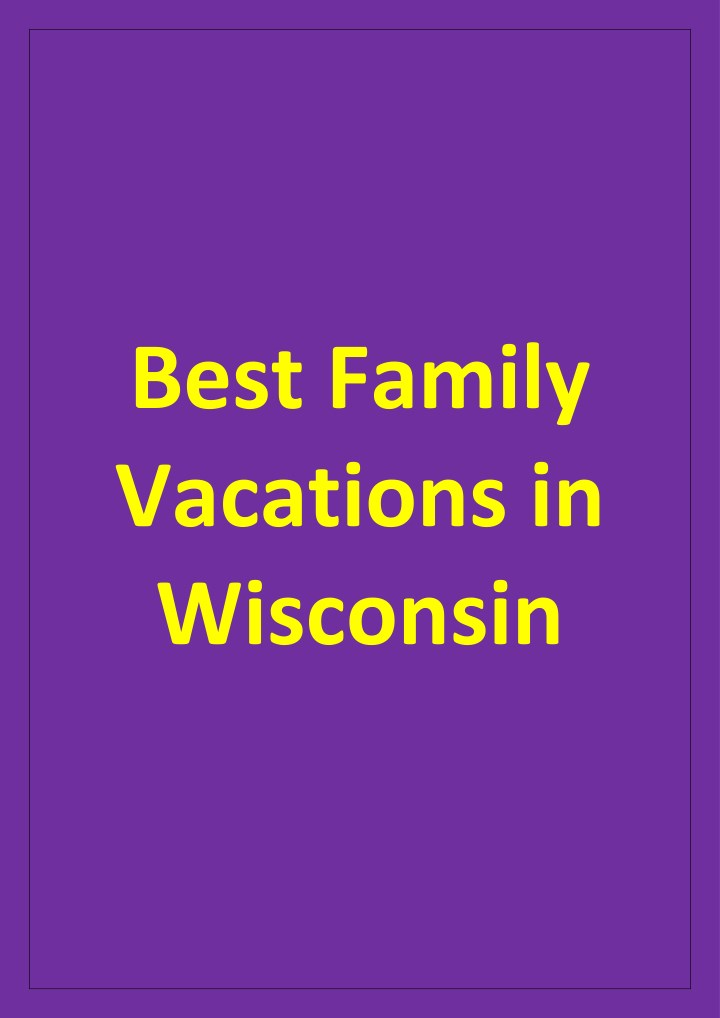 best family vacations in wisconsin n.