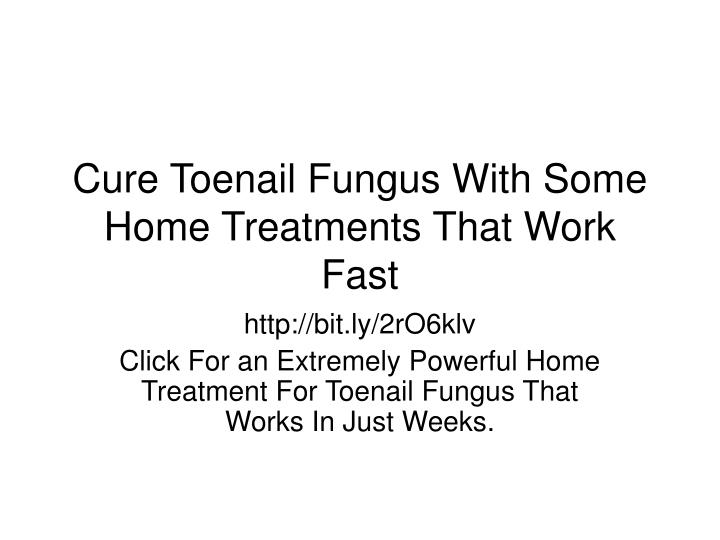cure toenail fungus with some home treatments that work fast n.