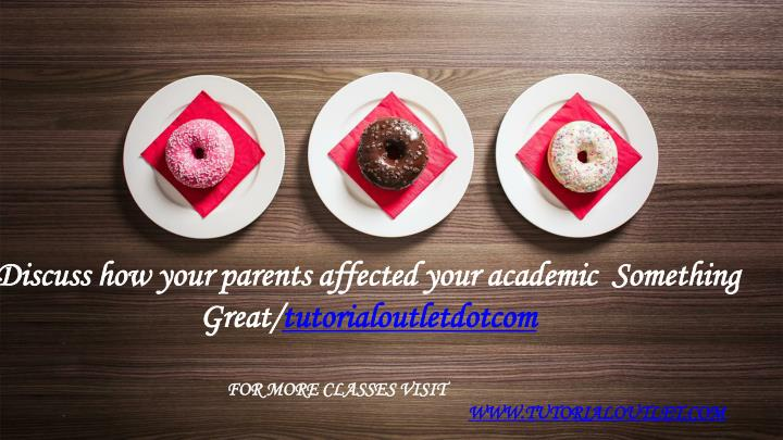 discuss how your parents affected your academic n.