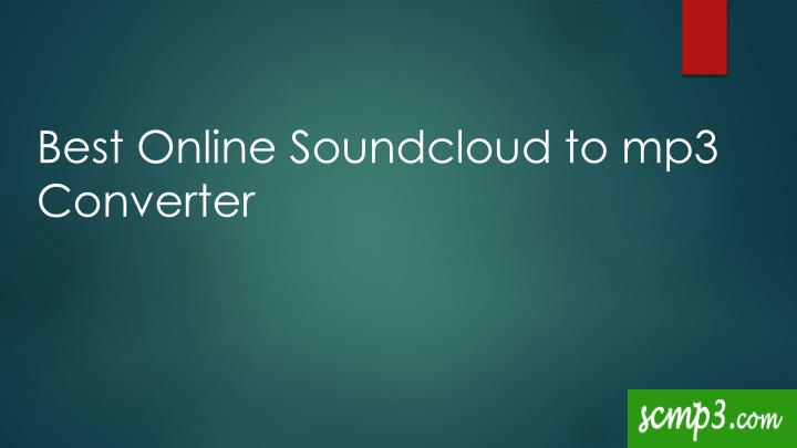 PPT - Best online Soundcloud to mp3 Converter PowerPoint