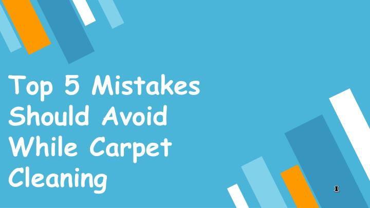 top 5 mistakes should avoid while carpet cleaning n.