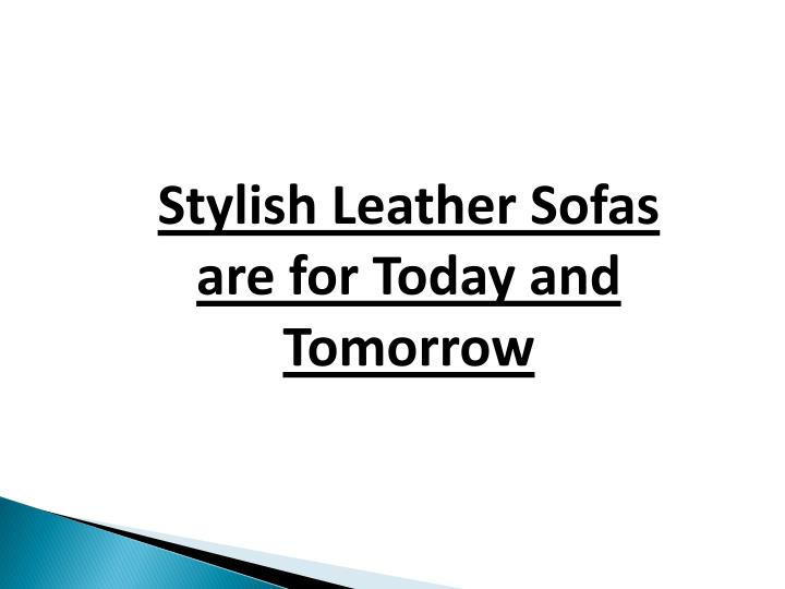 stylish leather sofas are for today and tomorrow n.