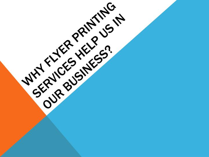 why flyer printing services help us in our business n.
