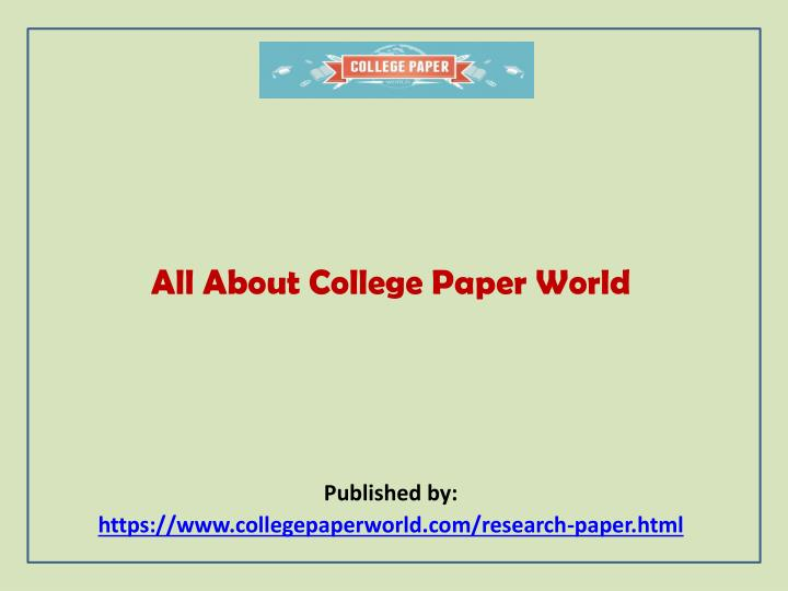 all about college paper world published by https www collegepaperworld com research paper html n.