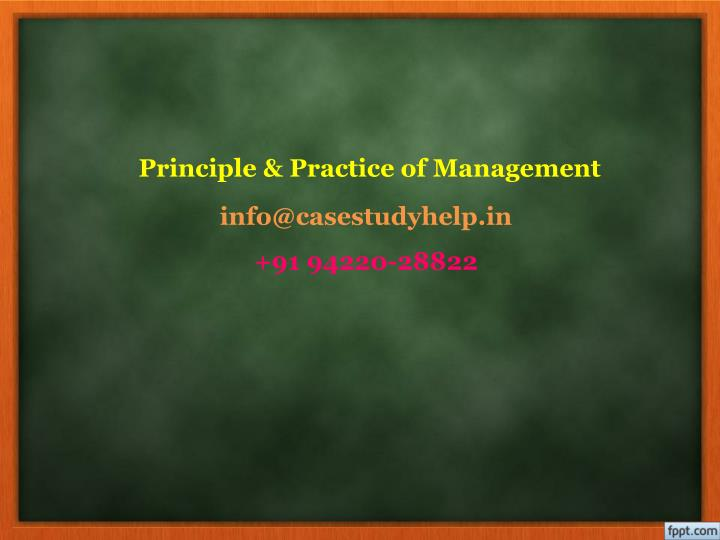 principle and practise of management Course summary business 101: principles of management has been evaluated and recommended for 3 semester hours and may be transferred to over 2,000 colleges and universities.