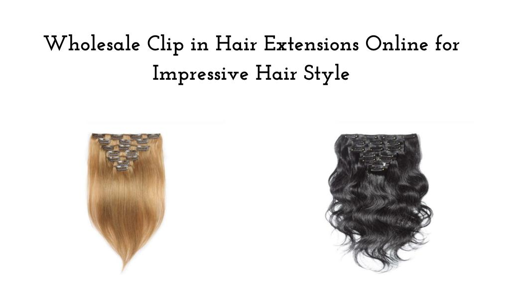 Ppt Wholesale Clip In Hair Extensions Online For Impressive Hair