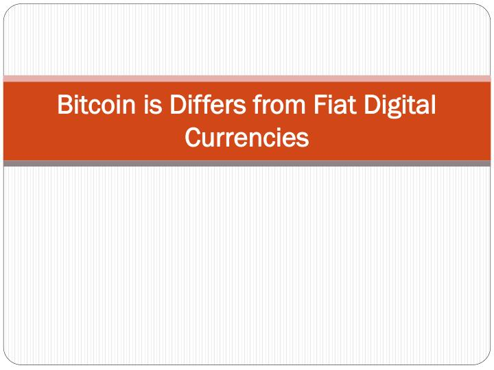 bitcoin is differs from fiat digital currencies n.