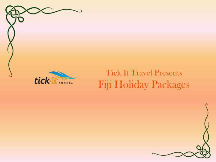 tick it travel presents fiji holiday packages n.