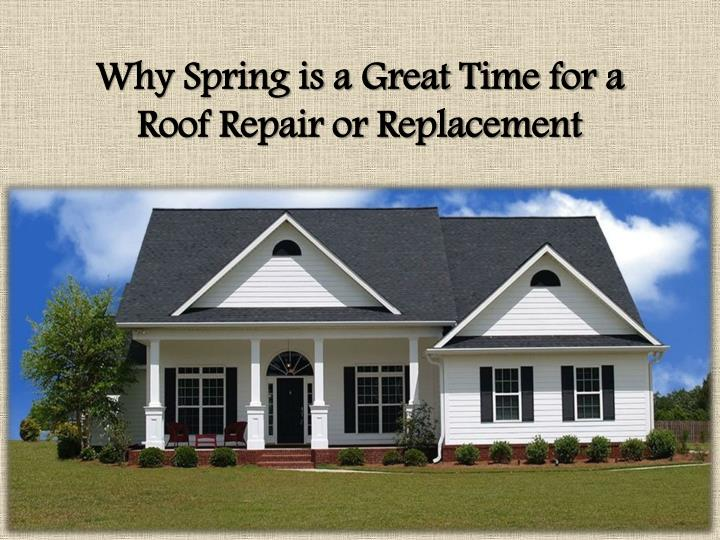 why spring is a great time for a roof repair or replacement n.