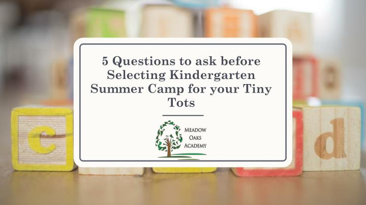 5 questions to ask before selecting kindergarten summer camp for your tiny tots n.