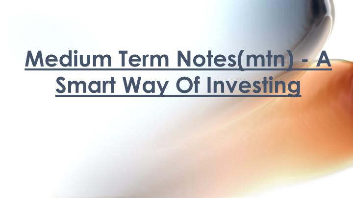 medium term notes mtn a smart way of investing n.