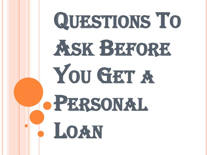 questions to ask before you get a personal loan n.