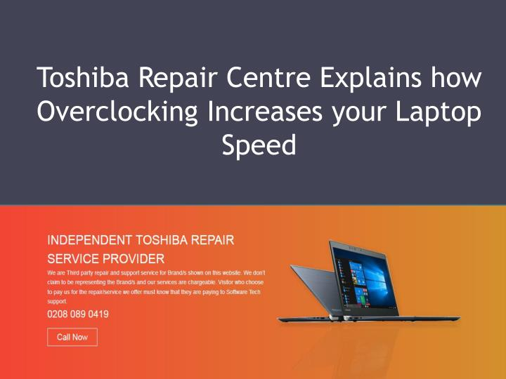 toshiba repair centre explains how overclocking increases your laptop speed n.