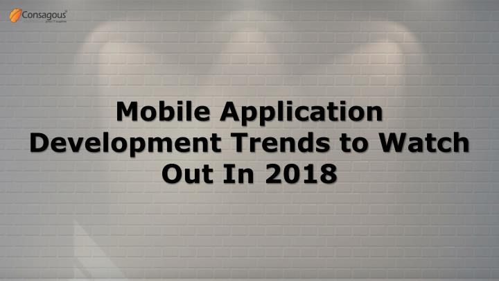 PPT - Mobile Application Development Trends to Watch Out In