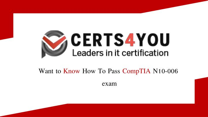 want to know how to pass comptia n10 006 exam n.