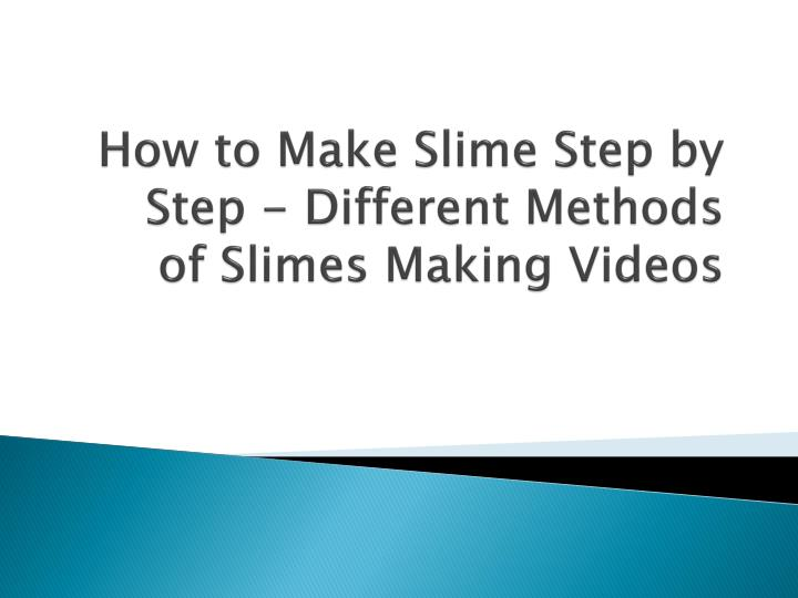 Ppt how to make slime step by step different methods of slimes how to make slime step by step different methods of slimes making videos ccuart Gallery