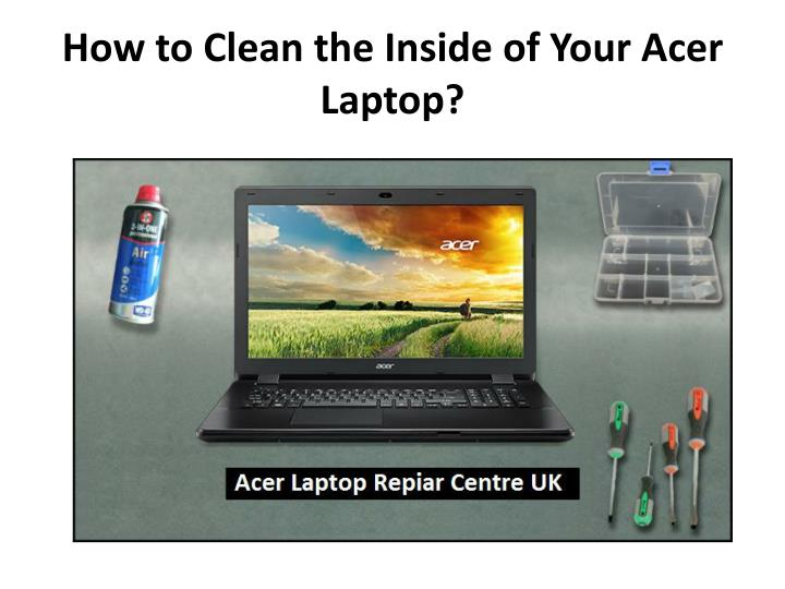 how to clean the inside of your acer laptop n.